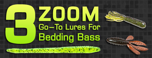 Three Zoom Go-To Lures For Bedding Bass